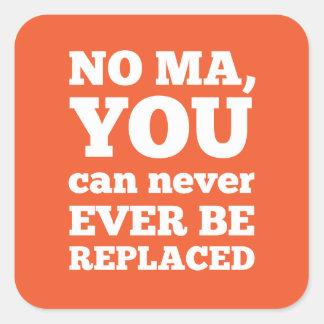 Ningún mA, usted puede ser substituido nunca nunca Pegatina Cuadrada