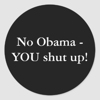¡Ningún Obama - USTED cerró para arriba! Pegatina Redonda