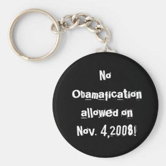 ¡Ningún Obamafication permitió en noviembre 4,2008 Llavero Redondo Tipo Pin