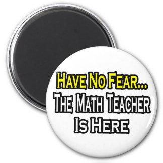 Ningún profesor de matemáticas del miedo… imán de frigorífico
