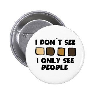 Ningún racismo no veo el color, solamente botones  pin redondo de 2 pulgadas