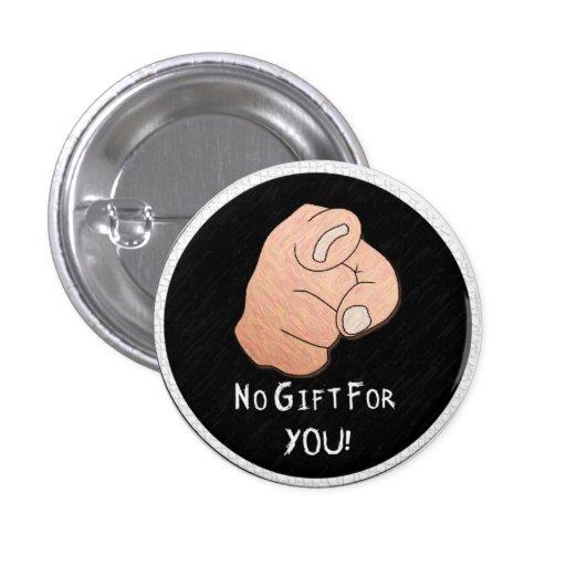 ¡Ningún regalo para usted! Botón Pin