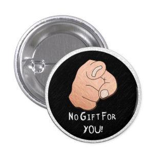 ¡Ningún regalo para usted! Botón Pin Redondo De 1 Pulgada
