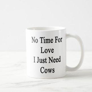 Ningún tiempo para el amor apenas necesito vacas taza