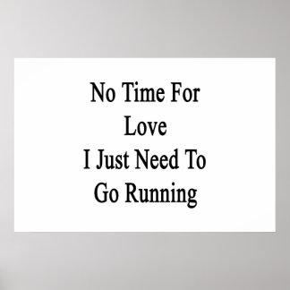 Ningún tiempo para el amor que apenas necesito ir póster