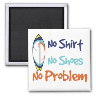 Ninguna camisa, ningunos zapatos, ningún problema imán cuadrado