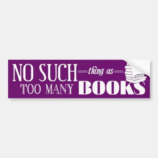 Ninguna cosa tal como demasiados libros pegatina para auto