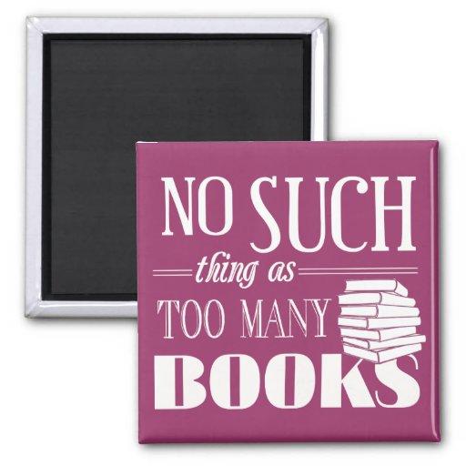 Ninguna cosa tal como demasiados libros imán de frigorifico