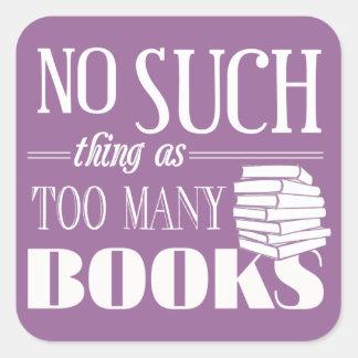Ninguna cosa tal como demasiados libros pegatina cuadrada