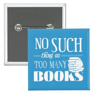 Ninguna cosa tal como demasiados libros pin cuadrado