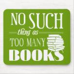 Ninguna cosa tal como demasiados libros alfombrilla de ratón