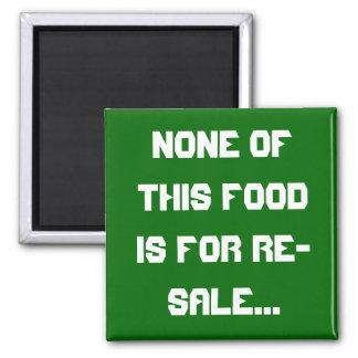 Ninguna de esta comida está para la reventa… imán cuadrado
