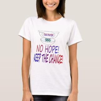 ¡Ninguna esperanza - guarde el cambio! Playera