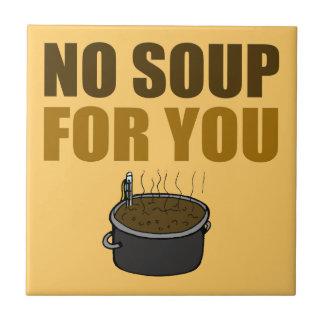 Ninguna sopa para usted azulejo cuadrado pequeño