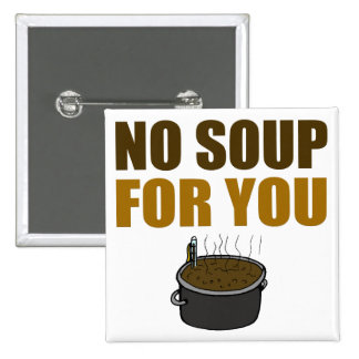 Ninguna sopa para usted botón pin cuadrado