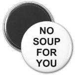 Ninguna sopa para usted imán de frigorifico