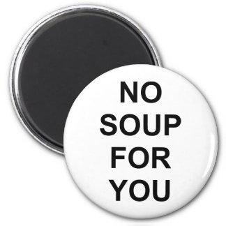 Ninguna sopa para usted imán redondo 5 cm