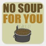 Ninguna sopa para usted pegatinas pegatina cuadradas personalizada