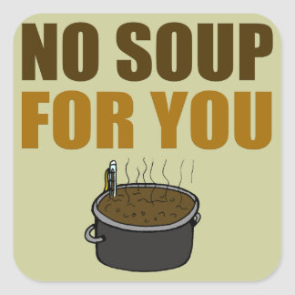 Ninguna sopa para usted pegatinas pegatina cuadrada
