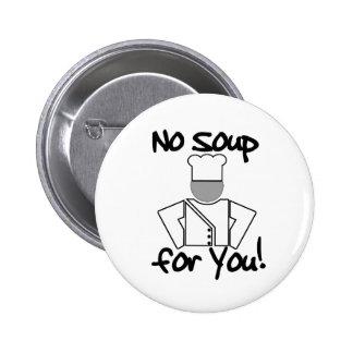 ¡Ninguna sopa para usted! Pin Redondo 5 Cm