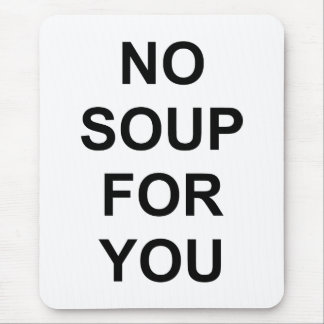 Ninguna sopa para usted tapetes de ratones