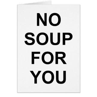 Ninguna sopa para usted tarjeta de felicitación