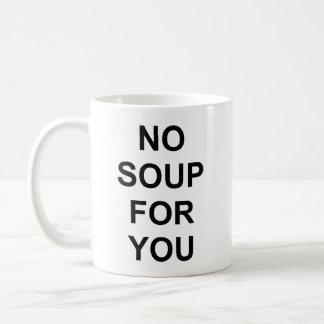 Ninguna sopa para usted taza clásica