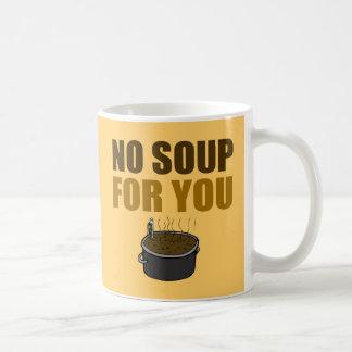 Ninguna sopa para usted taza de café