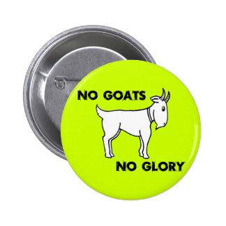 Ningunas cabras ninguna gloria pin redondo de 2 pulgadas