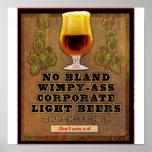 Ningunas cervezas suaves servidas aquí posters