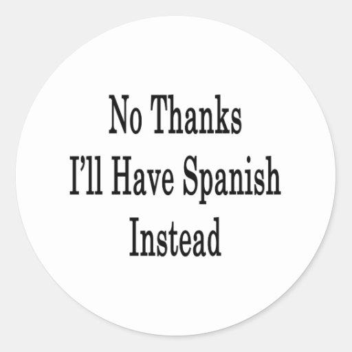 Ningunas gracias tendré español en lugar de otro pegatinas redondas