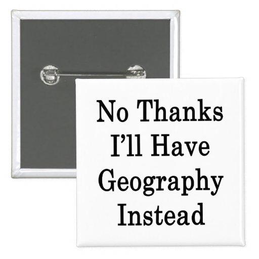 Ningunas gracias tendré geografía en lugar de otro pin
