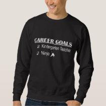 Ninja Career Goals - Kindergarten Teacher Sweatshirt