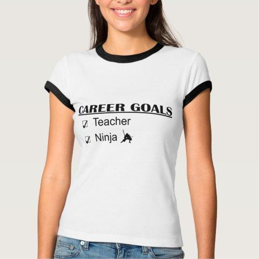 Ninja Career Goals - Teacher Tee Shirts T-Shirt, Hoodie, Sweatshirt