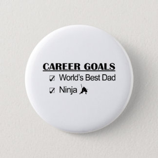 Ninja Career Goals - World's Best Dad Pinback Button
