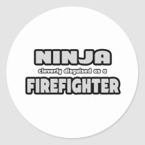 Ninja Cleverly Disguised As A Firefighter Round Stickers