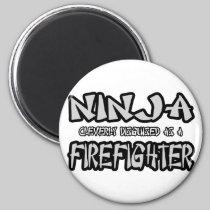 Ninja...Firefighter Magnet
