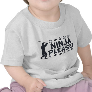 Ninja Please T Shirts