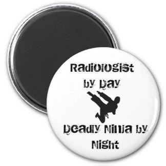 ninja, Radiologist by Day , Deadly Ninja by Night Magnet