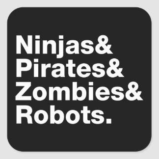 Ninjas and PIrates and Zombies and Robots Square Sticker