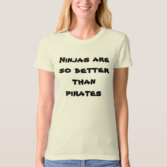 Ninjas are so better than pirates T-Shirt