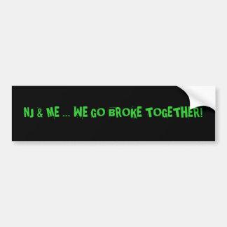 NJ & ME ... We go broke together! Car Bumper Sticker