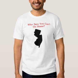 NJ: Who Says You Can't Go Home? Shirt