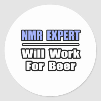 NMR Expert...Will Work For Beer Classic Round Sticker