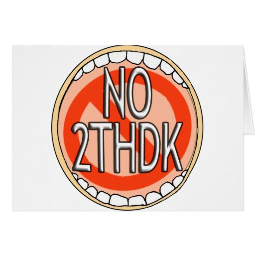 NO 2THDK DENTAL ACRONYM FOR NO TOOTH DECAY! CARD