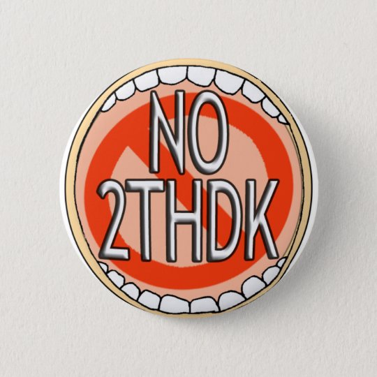 NO 2THDK DENTAL ACRONYM FOR NO TOOTH DECAY! PINBACK BUTTON