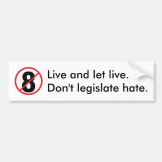 no-8, Live and let live.Don't legislate hate. Bumper Sticker