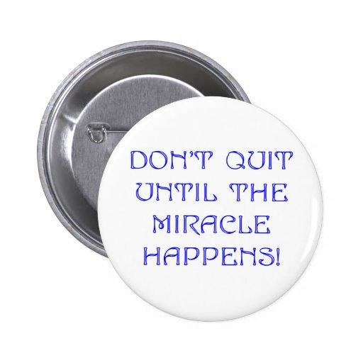 No abandone hasta que suceda el milagro pin redondo 5 cm