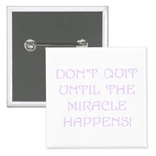 No abandone hasta que suceda el milagro pin cuadrada 5 cm