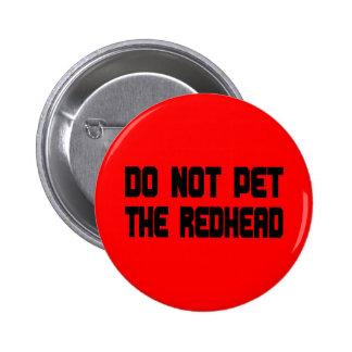 No acaricie el Redhead Pin Redondo De 2 Pulgadas